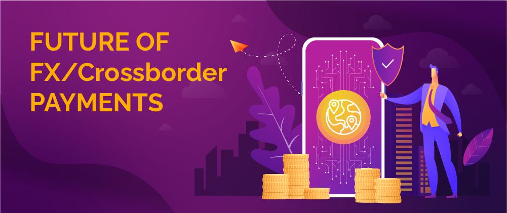 future of FX/Crossborder payments